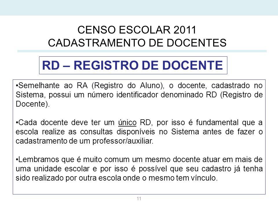 11 Semelhante ao RA (Registro do Aluno), o docente, cadastrado no Sistema, possui um número identificador denominado RD (Registro de Docente).