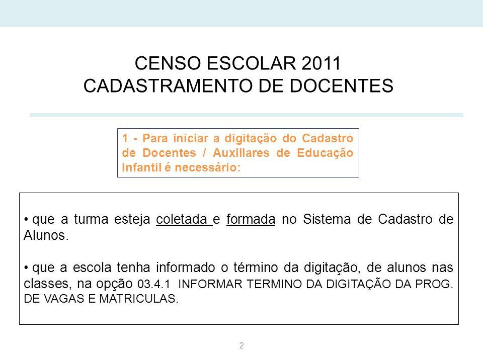 2 CENSO ESCOLAR 2011 CADASTRAMENTO DE DOCENTES que a turma esteja coletada e formada no Sistema de Cadastro de Alunos.