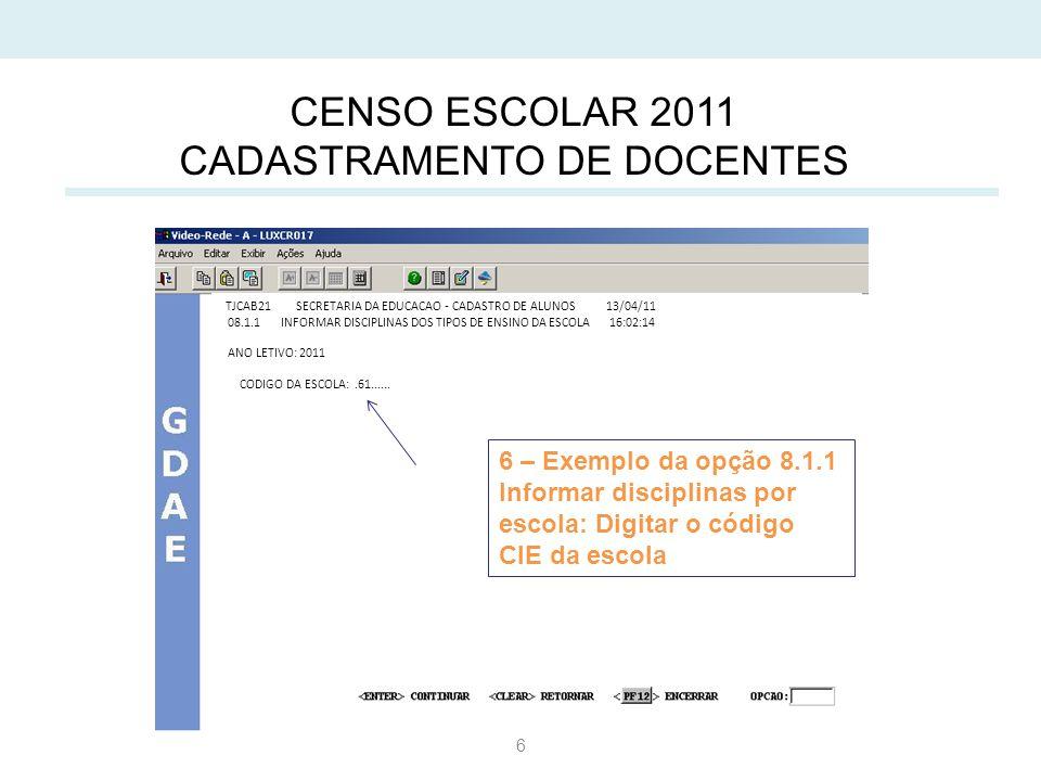 6 CENSO ESCOLAR 2011 CADASTRAMENTO DE DOCENTES TJCAB21 SECRETARIA DA EDUCACAO - CADASTRO DE ALUNOS 13/04/11 08.1.1 INFORMAR DISCIPLINAS DOS TIPOS DE ENSINO DA ESCOLA 16:02:14 ANO LETIVO: 2011 CODIGO DA ESCOLA:.61......