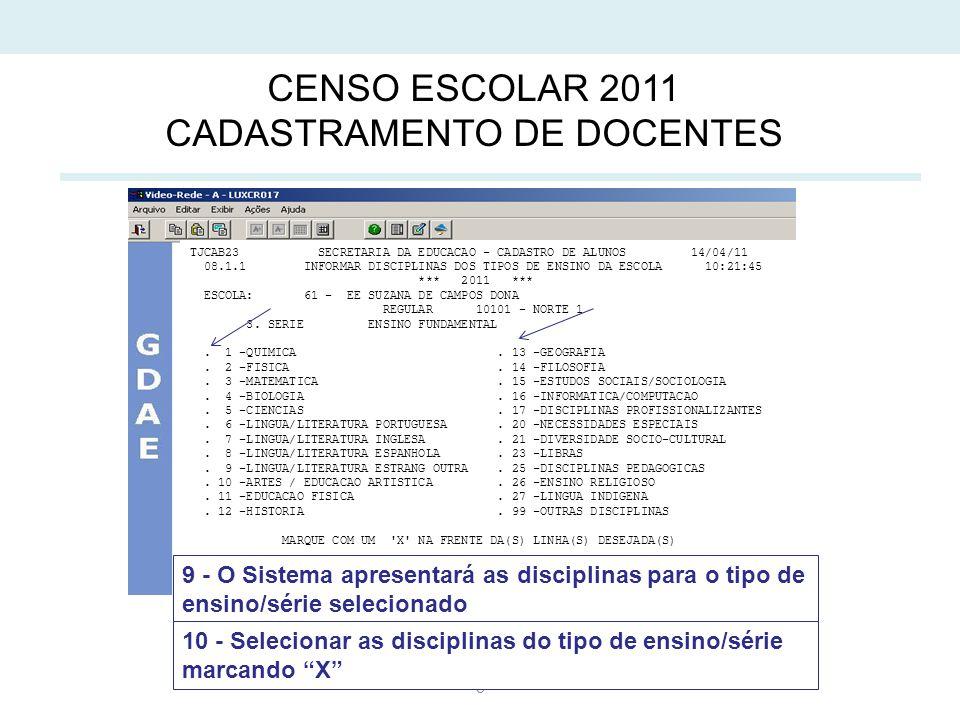8 CENSO ESCOLAR 2011 CADASTRAMENTO DE DOCENTES TJCAB23 SECRETARIA DA EDUCACAO - CADASTRO DE ALUNOS 14/04/11 08.1.1 INFORMAR DISCIPLINAS DOS TIPOS DE ENSINO DA ESCOLA 10:21:45 *** 2011 *** ESCOLA: 61 - EE SUZANA DE CAMPOS DONA REGULAR 10101 - NORTE 1 3.