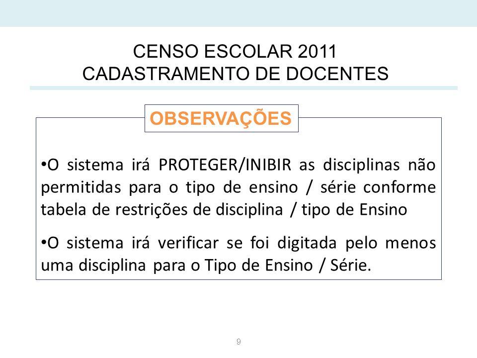 9 O sistema irá PROTEGER/INIBIR as disciplinas não permitidas para o tipo de ensino / série conforme tabela de restrições de disciplina / tipo de Ensino O sistema irá verificar se foi digitada pelo menos uma disciplina para o Tipo de Ensino / Série.