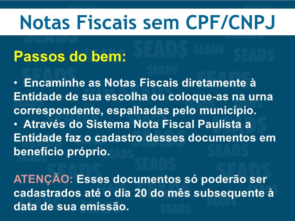 Notas Fiscais sem CPF/CNPJ Passos do bem: Encaminhe as Notas Fiscais diretamente à Entidade de sua escolha ou coloque-as na urna correspondente, espal
