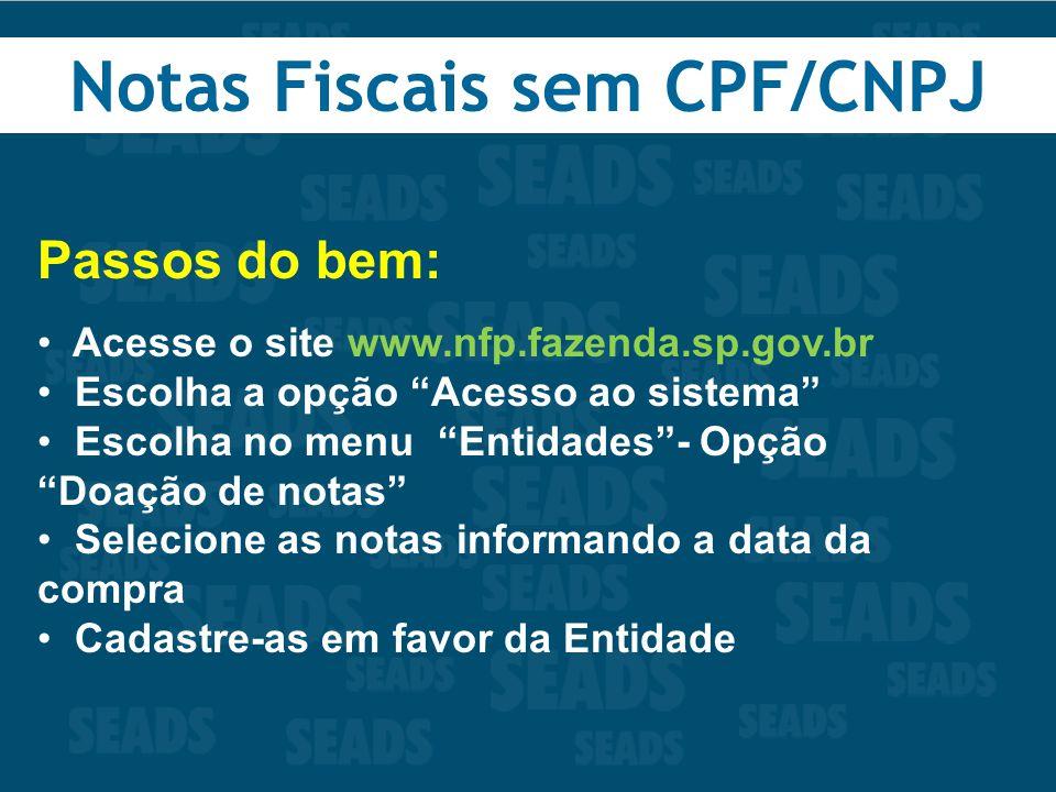 Passos do bem: Acesse o site www.nfp.fazenda.sp.gov.br Escolha a opção Acesso ao sistema Escolha no menu Entidades- Opção Doação de notas Selecione as