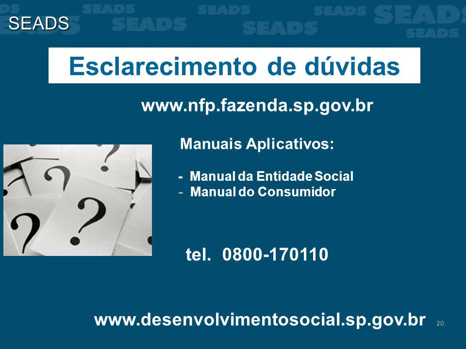 20 SEADS Esclarecimento de dúvidas www.nfp.fazenda.sp.gov.br Manuais Aplicativos: - Manual da Entidade Social - Manual do Consumidor tel. 0800-170110