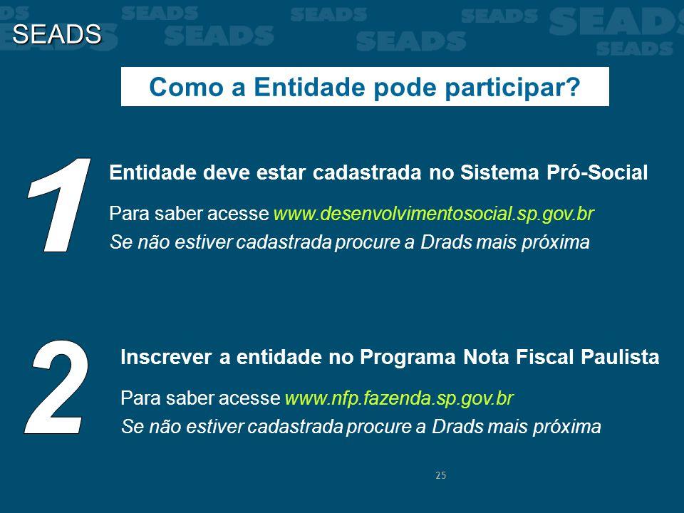 25 SEADS Como a Entidade pode participar? Entidade deve estar cadastrada no Sistema Pró-Social Para saber acesse www.desenvolvimentosocial.sp.gov.br S