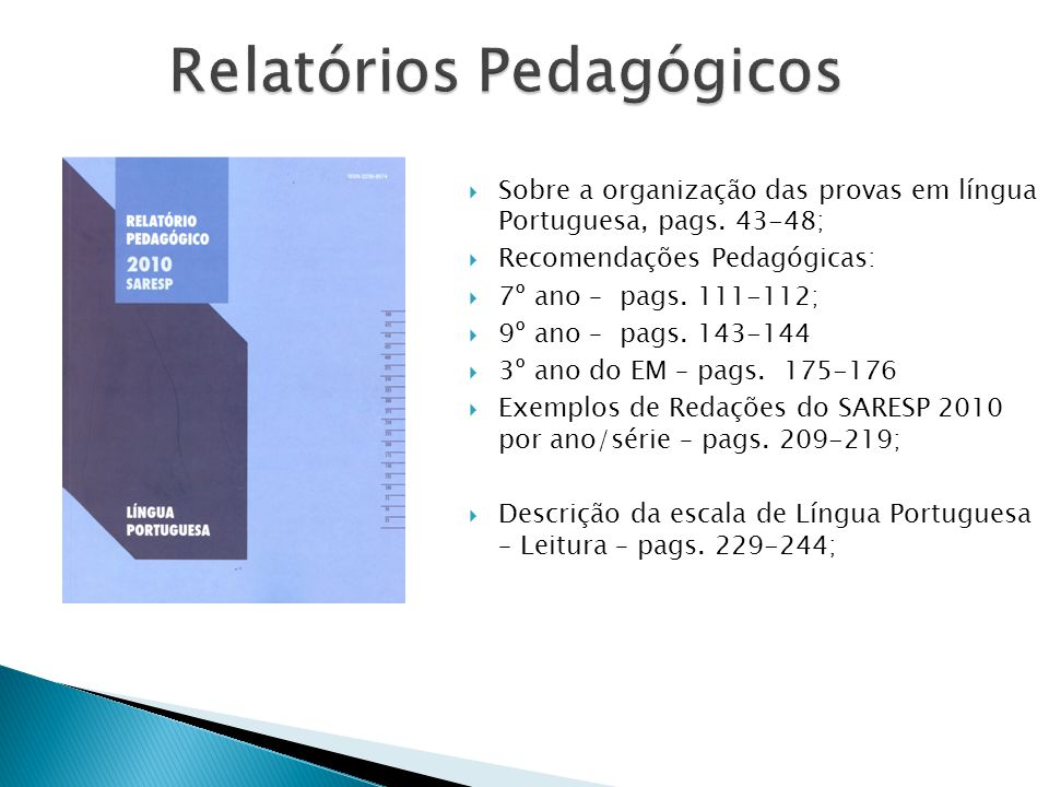 Relatórios Pedagógicos Sobre a organização das provas em língua Portuguesa, pags. 43-48; Recomendações Pedagógicas: 7º ano – pags. 111-112; 9º ano – p