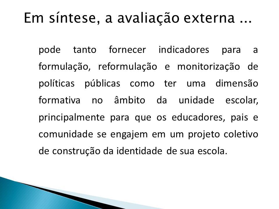 Em síntese, a avaliação externa... pode tanto fornecer indicadores para a formulação, reformulação e monitorização de políticas públicas como ter uma