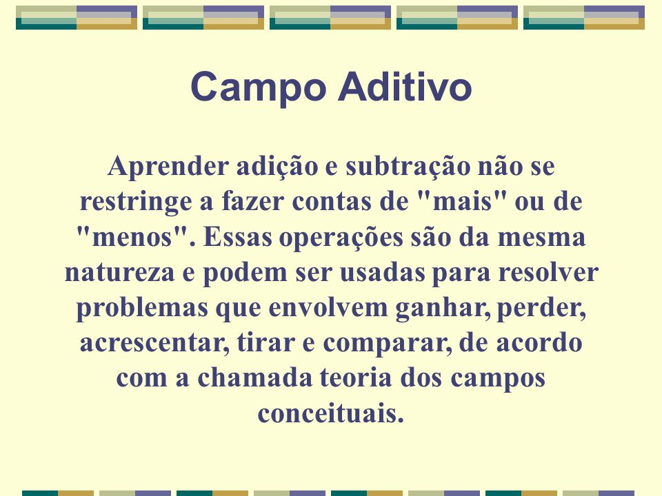 Campo Aditivo Aprender adição e subtração não se restringe a fazer contas de