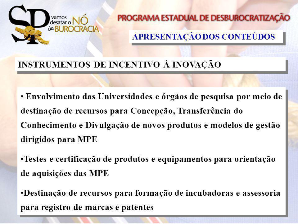 INSTRUMENTOS DE INCENTIVO À INOVAÇÃO Envolvimento das Universidades e órgãos de pesquisa por meio de destinação de recursos para Concepção, Transferên