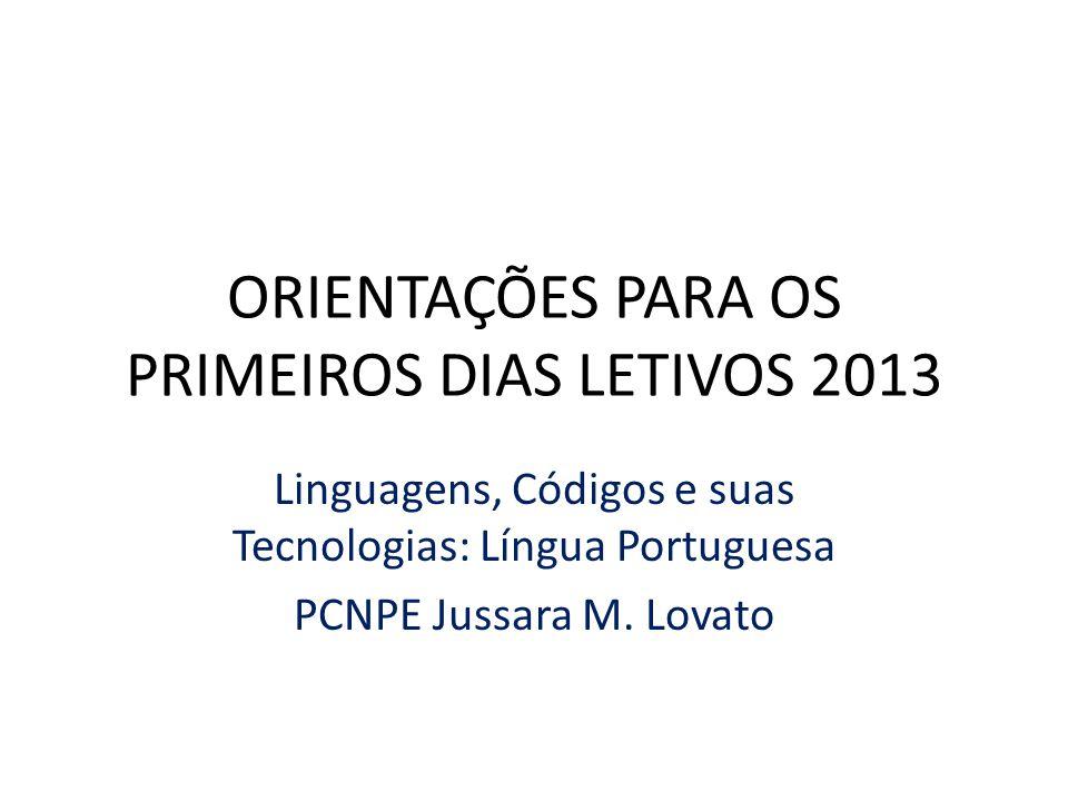 ORIENTAÇÕES PARA OS PRIMEIROS DIAS LETIVOS 2013 Linguagens, Códigos e suas Tecnologias: Língua Portuguesa PCNPE Jussara M. Lovato