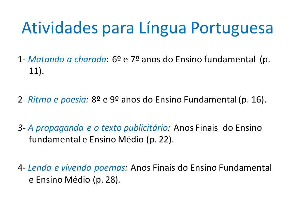 Atividades para Língua Portuguesa 1- Matando a charada: 6º e 7º anos do Ensino fundamental (p. 11). 2- Ritmo e poesia: 8º e 9º anos do Ensino Fundamen