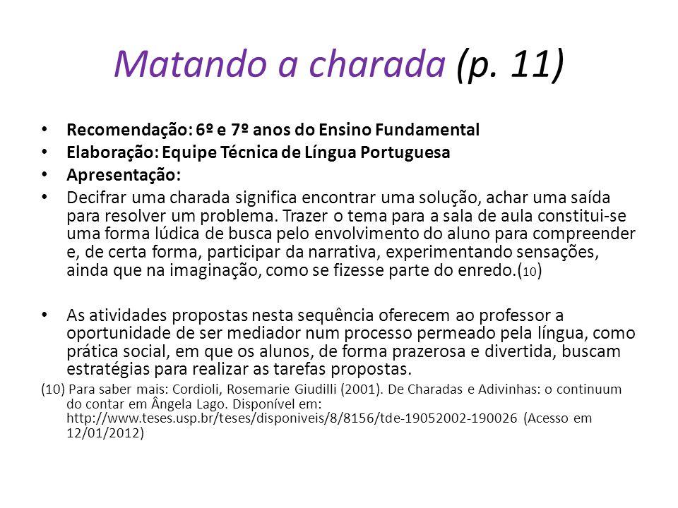 Matando a charada (p. 11) Recomendação: 6º e 7º anos do Ensino Fundamental Elaboração: Equipe Técnica de Língua Portuguesa Apresentação: Decifrar uma