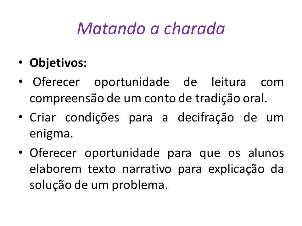 Matando a charada Objetivos: Oferecer oportunidade de leitura com compreensão de um conto de tradição oral.