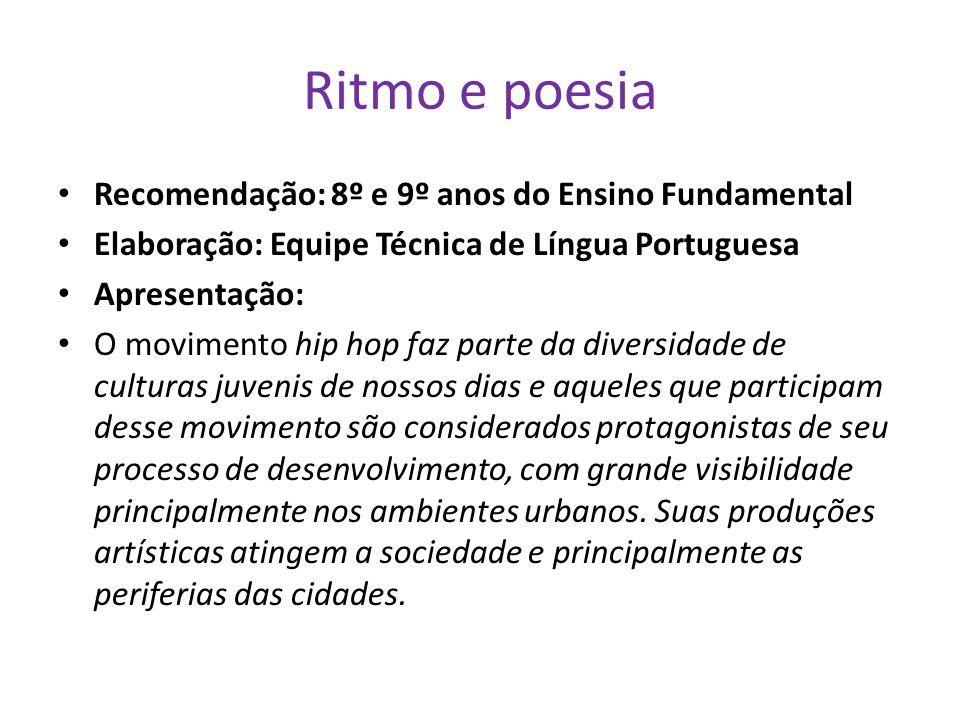 Ritmo e poesia Recomendação: 8º e 9º anos do Ensino Fundamental Elaboração: Equipe Técnica de Língua Portuguesa Apresentação: O movimento hip hop faz