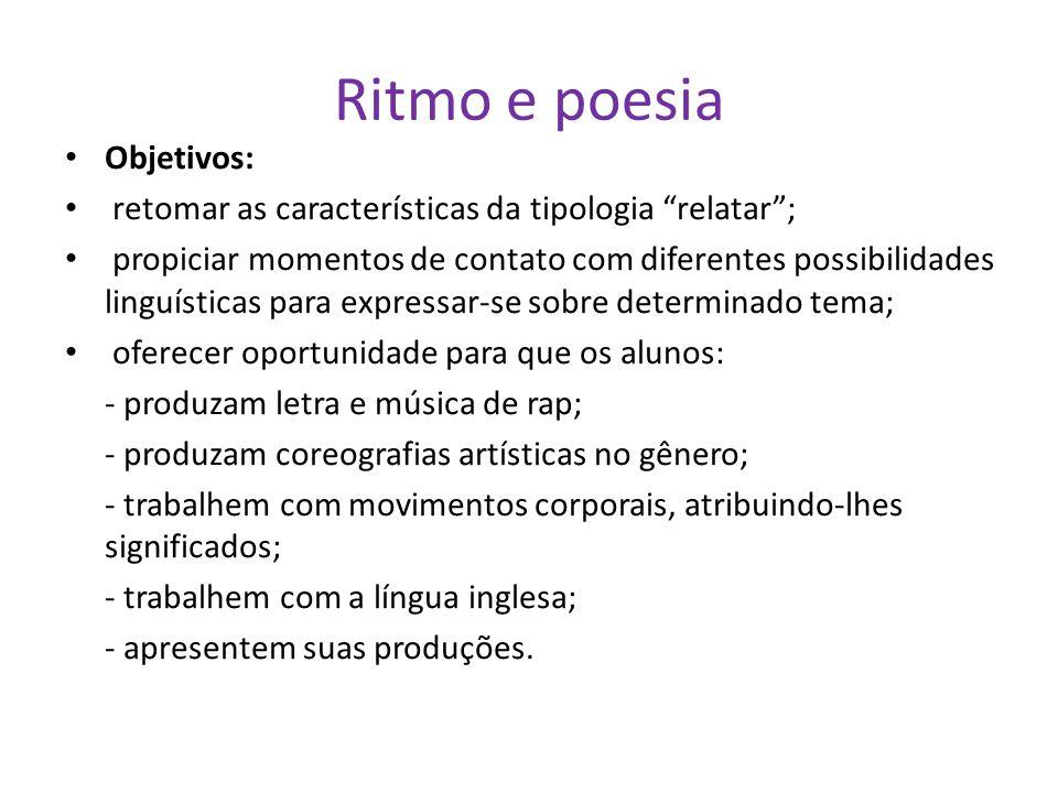 Ritmo e poesia Objetivos: retomar as características da tipologia relatar; propiciar momentos de contato com diferentes possibilidades linguísticas pa