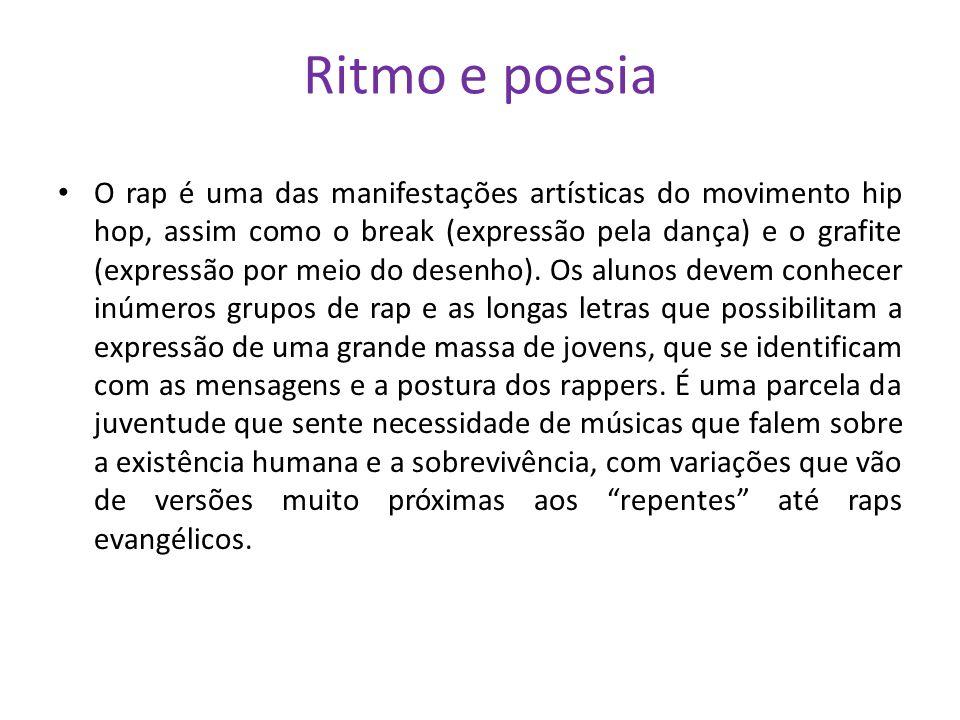 Ritmo e poesia O rap é uma das manifestações artísticas do movimento hip hop, assim como o break (expressão pela dança) e o grafite (expressão por meio do desenho).