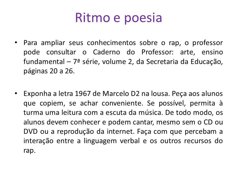 Ritmo e poesia Para ampliar seus conhecimentos sobre o rap, o professor pode consultar o Caderno do Professor: arte, ensino fundamental – 7ª série, vo