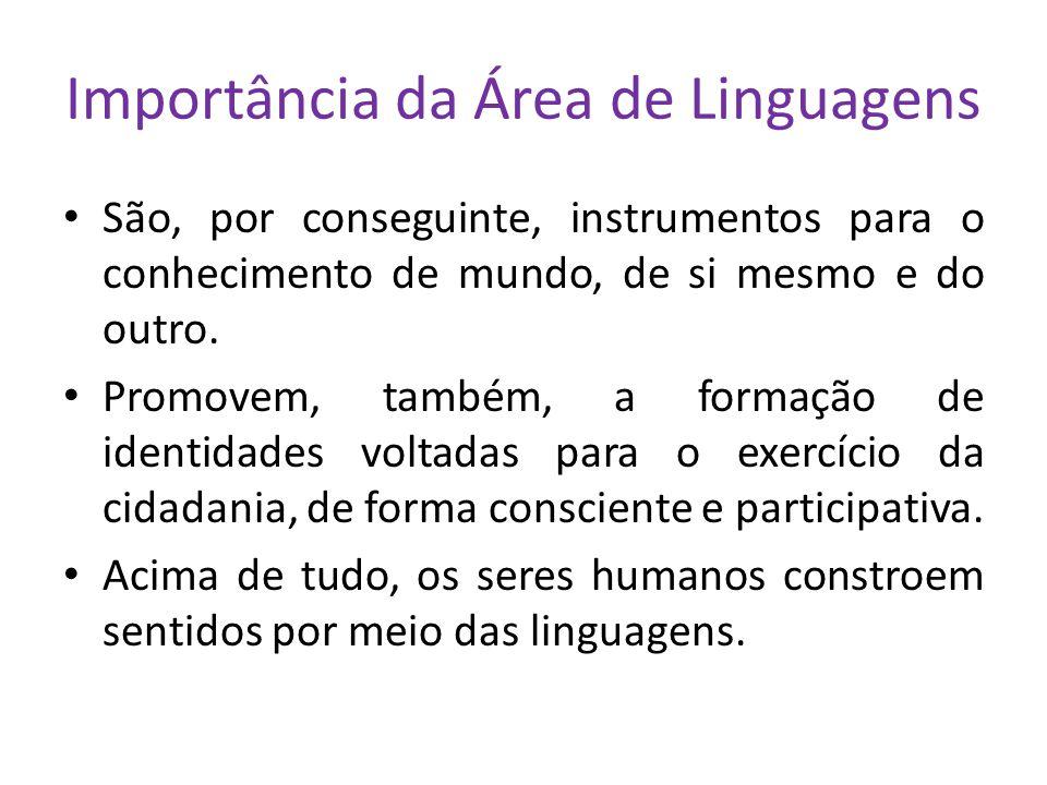 Importância da Área de Linguagens São, por conseguinte, instrumentos para o conhecimento de mundo, de si mesmo e do outro. Promovem, também, a formaçã