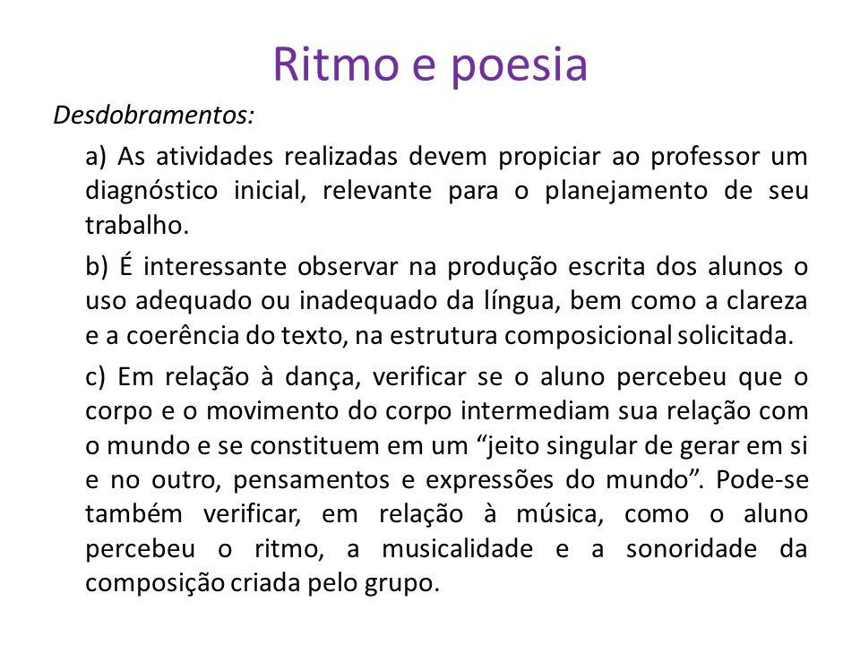 Ritmo e poesia Desdobramentos: a) As atividades realizadas devem propiciar ao professor um diagnóstico inicial, relevante para o planejamento de seu t