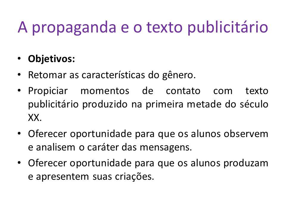 A propaganda e o texto publicitário Objetivos: Retomar as características do gênero. Propiciar momentos de contato com texto publicitário produzido na