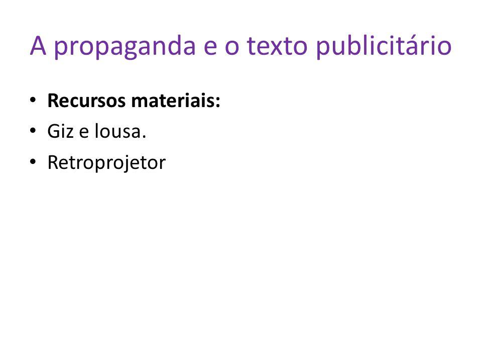 A propaganda e o texto publicitário Recursos materiais: Giz e lousa. Retroprojetor