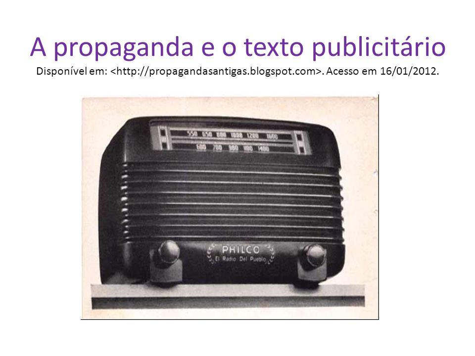 A propaganda e o texto publicitário Disponível em:. Acesso em 16/01/2012.