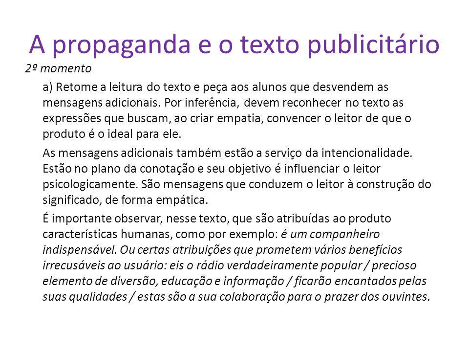 A propaganda e o texto publicitário 2º momento a) Retome a leitura do texto e peça aos alunos que desvendem as mensagens adicionais. Por inferência, d