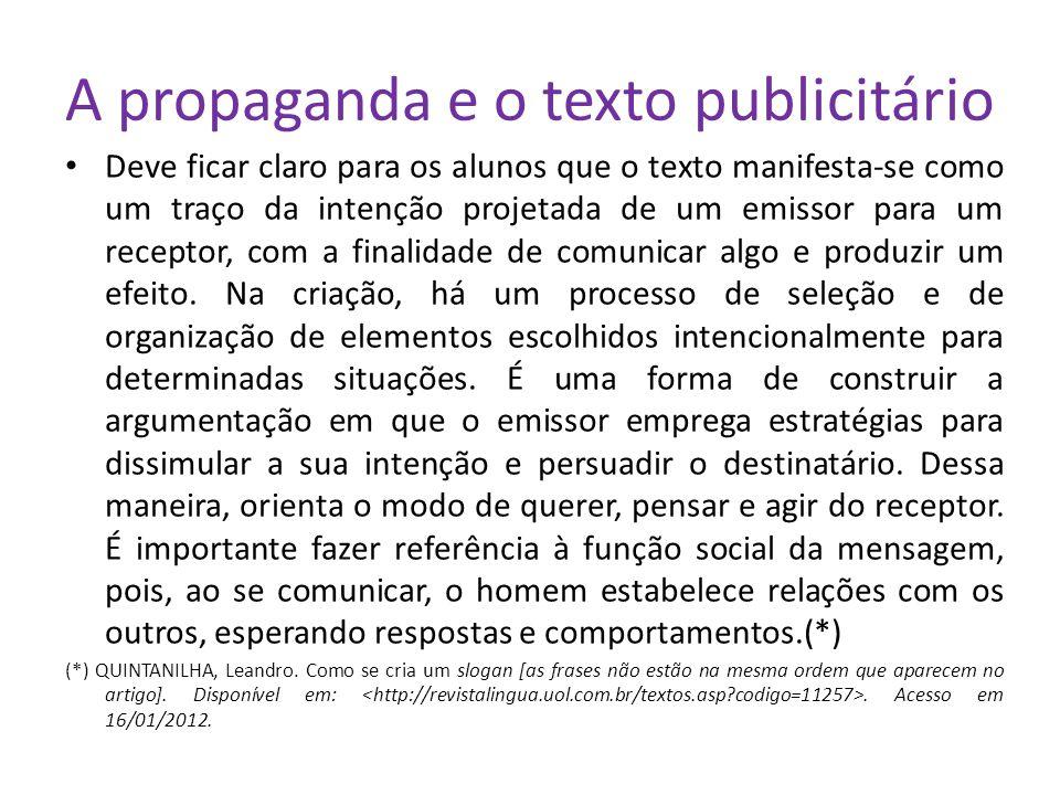 A propaganda e o texto publicitário Deve ficar claro para os alunos que o texto manifesta-se como um traço da intenção projetada de um emissor para um