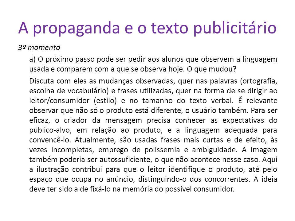 A propaganda e o texto publicitário 3º momento a) O próximo passo pode ser pedir aos alunos que observem a linguagem usada e comparem com a que se observa hoje.