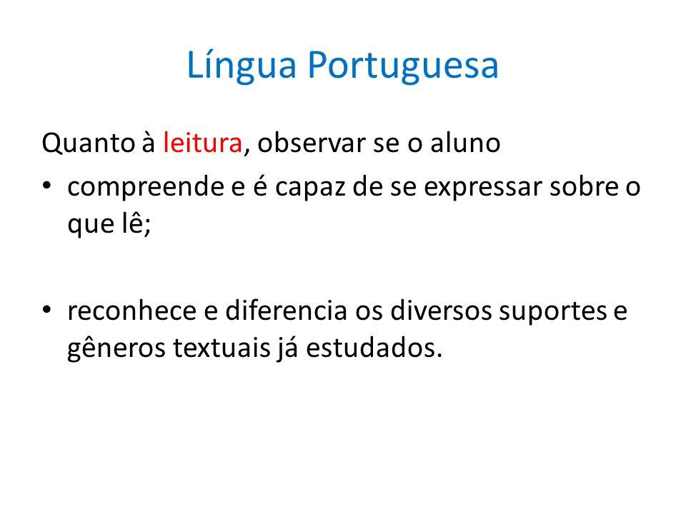Língua Portuguesa Quanto à leitura, observar se o aluno compreende e é capaz de se expressar sobre o que lê; reconhece e diferencia os diversos suport