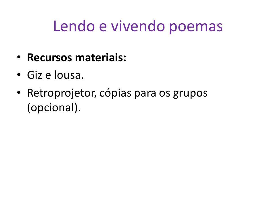 Lendo e vivendo poemas Recursos materiais: Giz e lousa. Retroprojetor, cópias para os grupos (opcional).