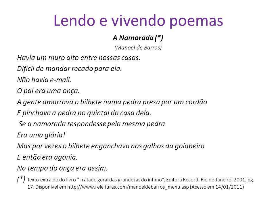 Lendo e vivendo poemas A Namorada (*) (Manoel de Barros) Havia um muro alto entre nossas casas. Difícil de mandar recado para ela. Não havia e-mail. O