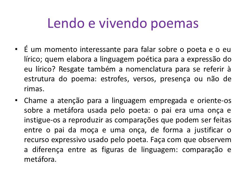 Lendo e vivendo poemas É um momento interessante para falar sobre o poeta e o eu lírico; quem elabora a linguagem poética para a expressão do eu lírico.