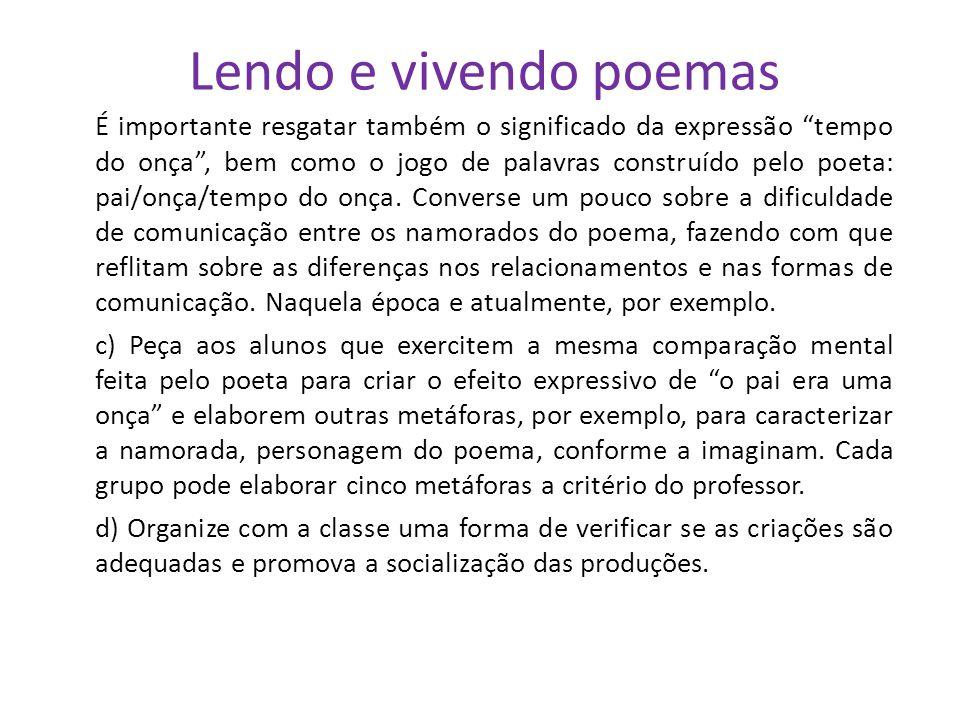 Lendo e vivendo poemas É importante resgatar também o significado da expressão tempo do onça, bem como o jogo de palavras construído pelo poeta: pai/onça/tempo do onça.