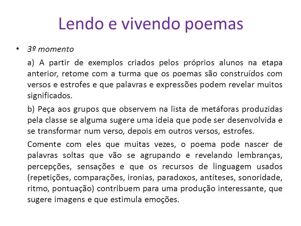 Lendo e vivendo poemas 3º momento a) A partir de exemplos criados pelos próprios alunos na etapa anterior, retome com a turma que os poemas são constr