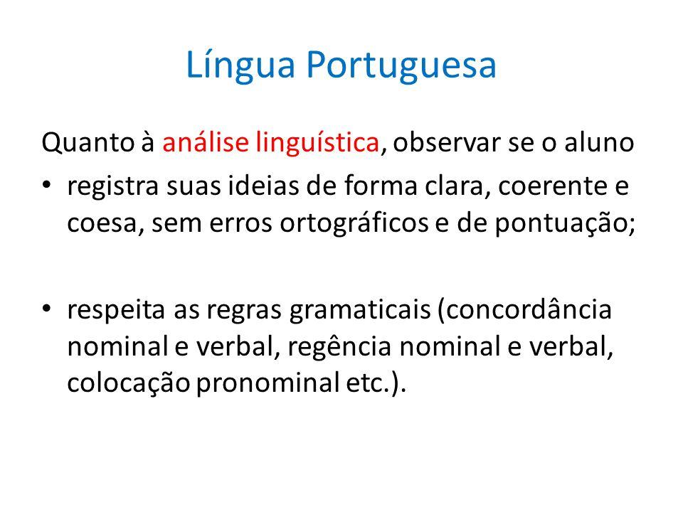 Língua Portuguesa Quanto à análise linguística, observar se o aluno registra suas ideias de forma clara, coerente e coesa, sem erros ortográficos e de