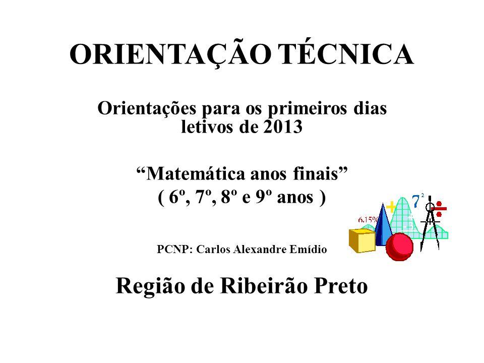 ORIENTAÇÃO TÉCNICA Orientações para os primeiros dias letivos de 2013 Matemática anos finais ( 6º, 7º, 8º e 9º anos ) PCNP: Carlos Alexandre Emídio Re