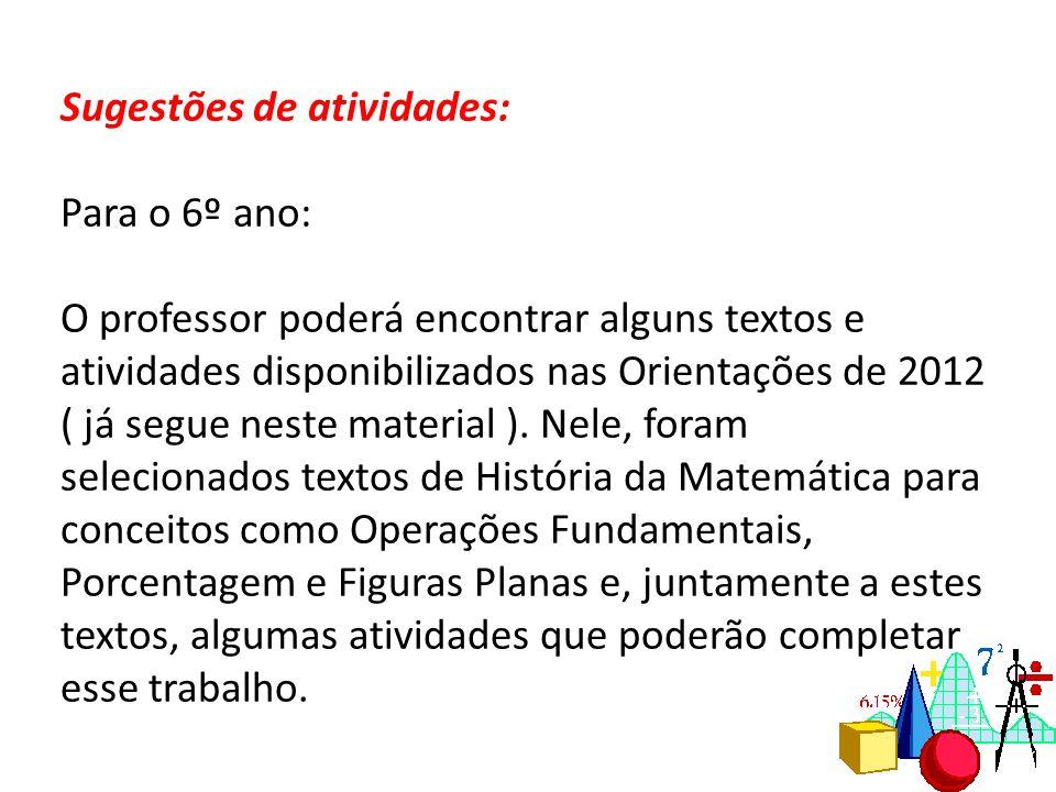 Sugestões de atividades: Para o 6º ano: O professor poderá encontrar alguns textos e atividades disponibilizados nas Orientações de 2012 ( já segue ne