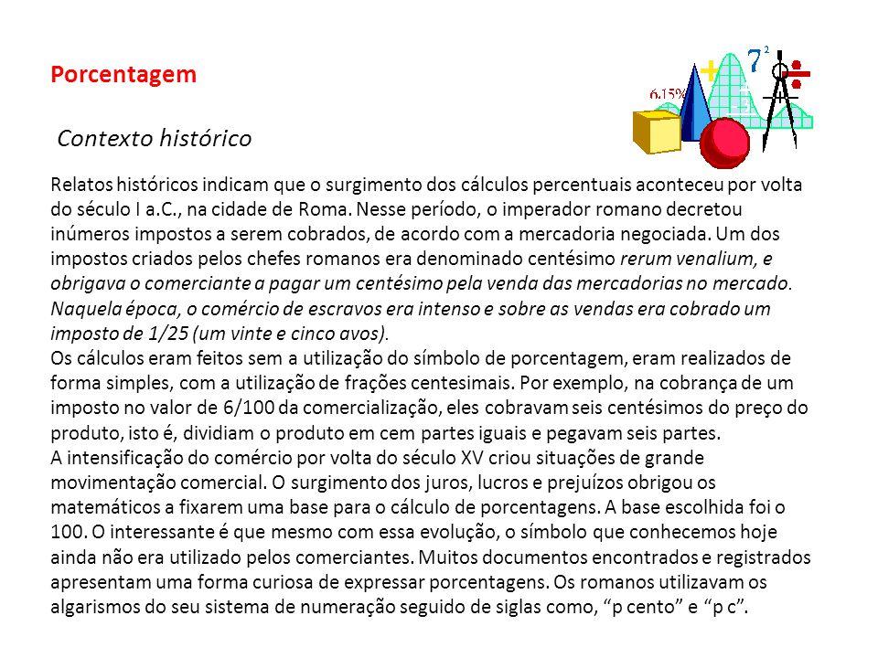 Porcentagem Contexto histórico Relatos históricos indicam que o surgimento dos cálculos percentuais aconteceu por volta do século I a.C., na cidade de