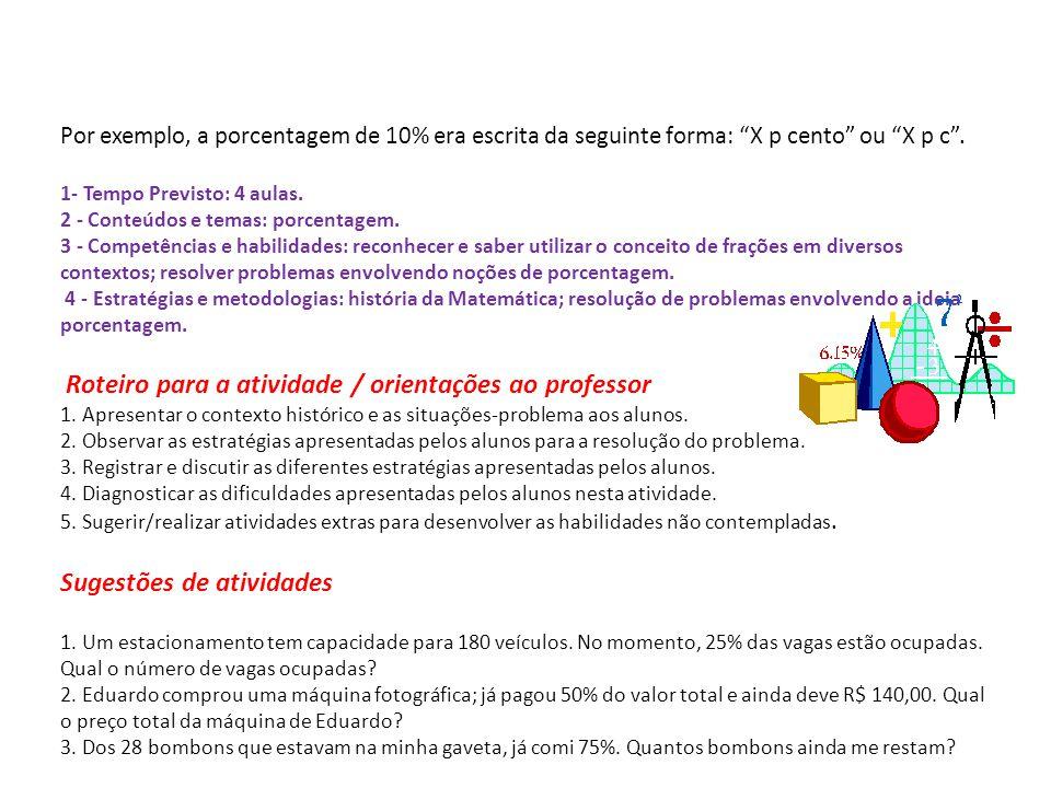 Por exemplo, a porcentagem de 10% era escrita da seguinte forma: X p cento ou X p c. 1- Tempo Previsto: 4 aulas. 2 - Conteúdos e temas: porcentagem. 3