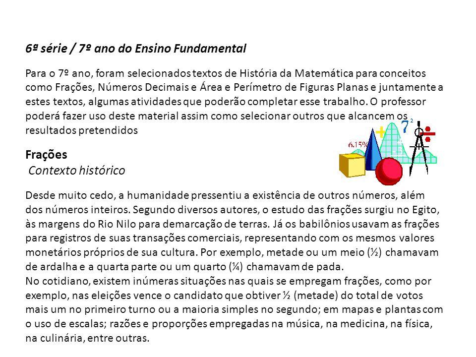 6ª série / 7º ano do Ensino Fundamental Para o 7º ano, foram selecionados textos de História da Matemática para conceitos como Frações, Números Decima