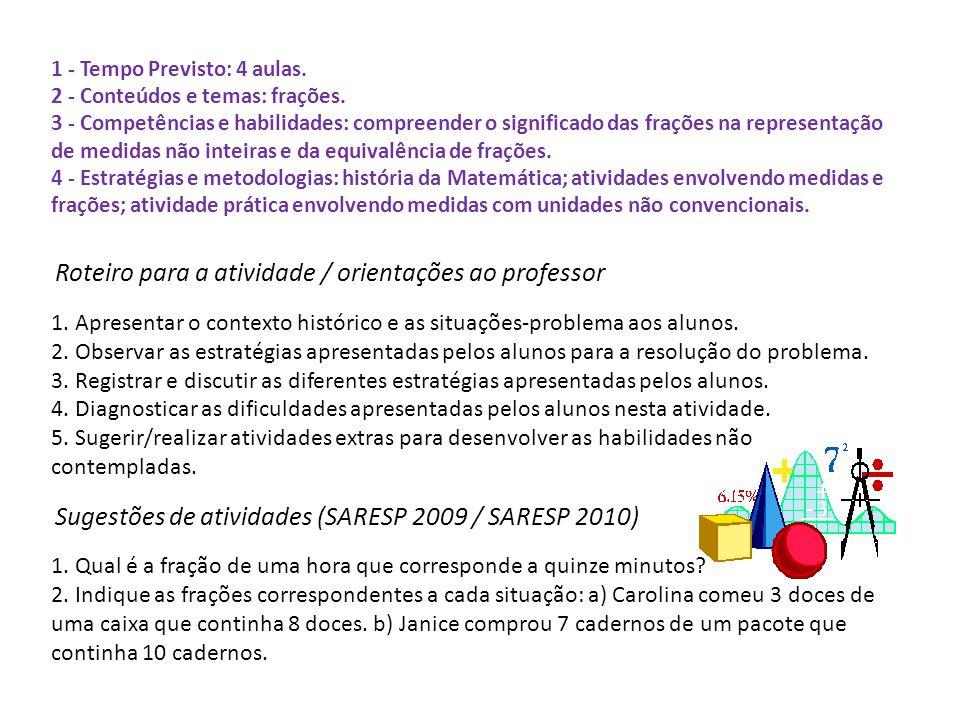 1 - Tempo Previsto: 4 aulas. 2 - Conteúdos e temas: frações. 3 - Competências e habilidades: compreender o significado das frações na representação de
