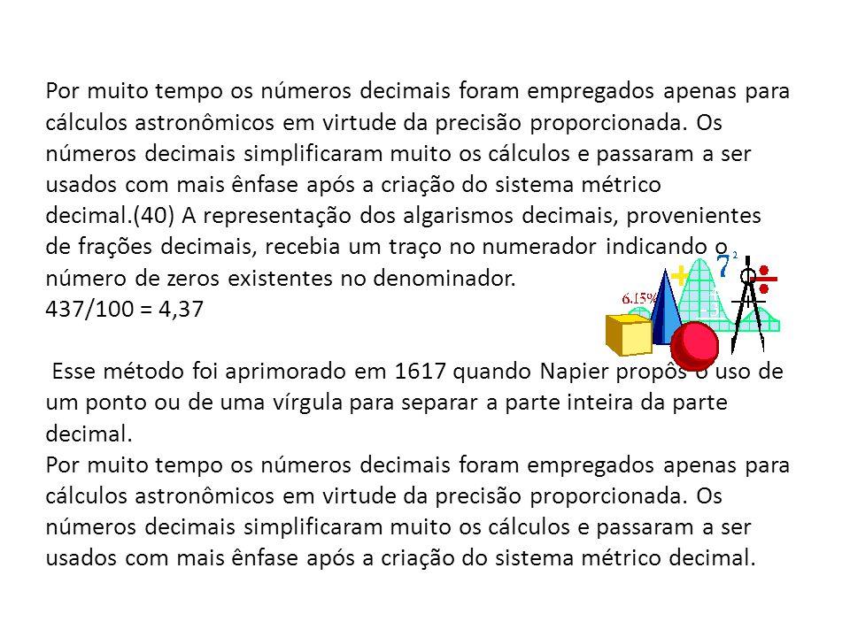 Por muito tempo os números decimais foram empregados apenas para cálculos astronômicos em virtude da precisão proporcionada. Os números decimais simpl