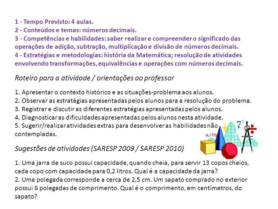 1 - Tempo Previsto: 4 aulas. 2 - Conteúdos e temas: números decimais. 3 - Competências e habilidades: saber realizar e compreender o significado das o