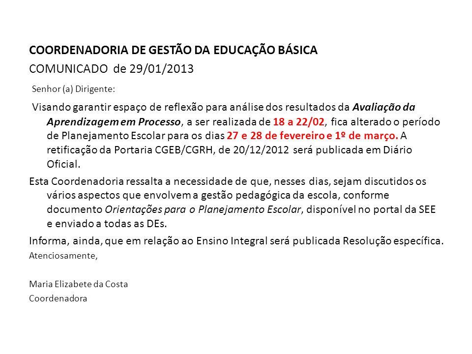 COORDENADORIA DE GESTÃO DA EDUCAÇÃO BÁSICA COMUNICADO de 29/01/2013 Senhor (a) Dirigente: Visando garantir espaço de reflexão para análise dos resulta