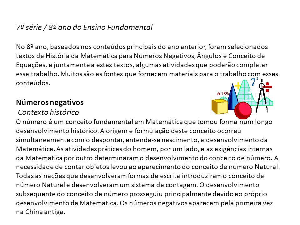 7ª série / 8º ano do Ensino Fundamental No 8º ano, baseados nos conteúdos principais do ano anterior, foram selecionados textos de História da Matemát