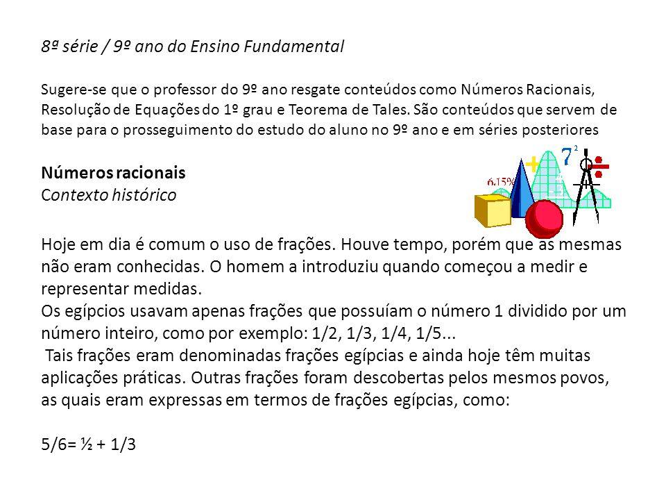 8ª série / 9º ano do Ensino Fundamental Sugere-se que o professor do 9º ano resgate conteúdos como Números Racionais, Resolução de Equações do 1º grau