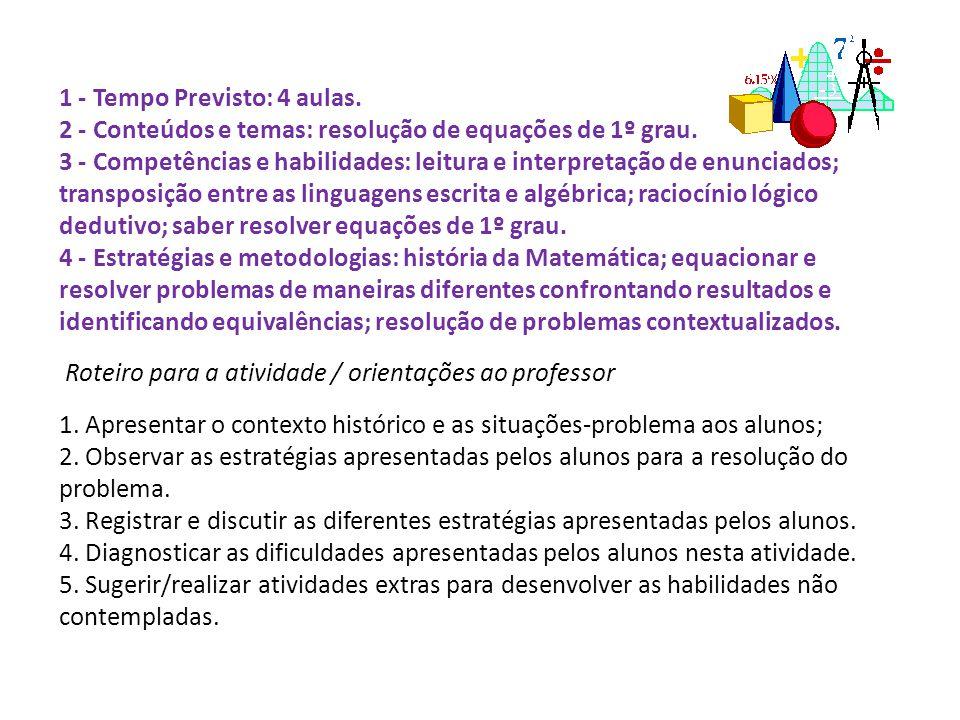 1 - Tempo Previsto: 4 aulas. 2 - Conteúdos e temas: resolução de equações de 1º grau. 3 - Competências e habilidades: leitura e interpretação de enunc