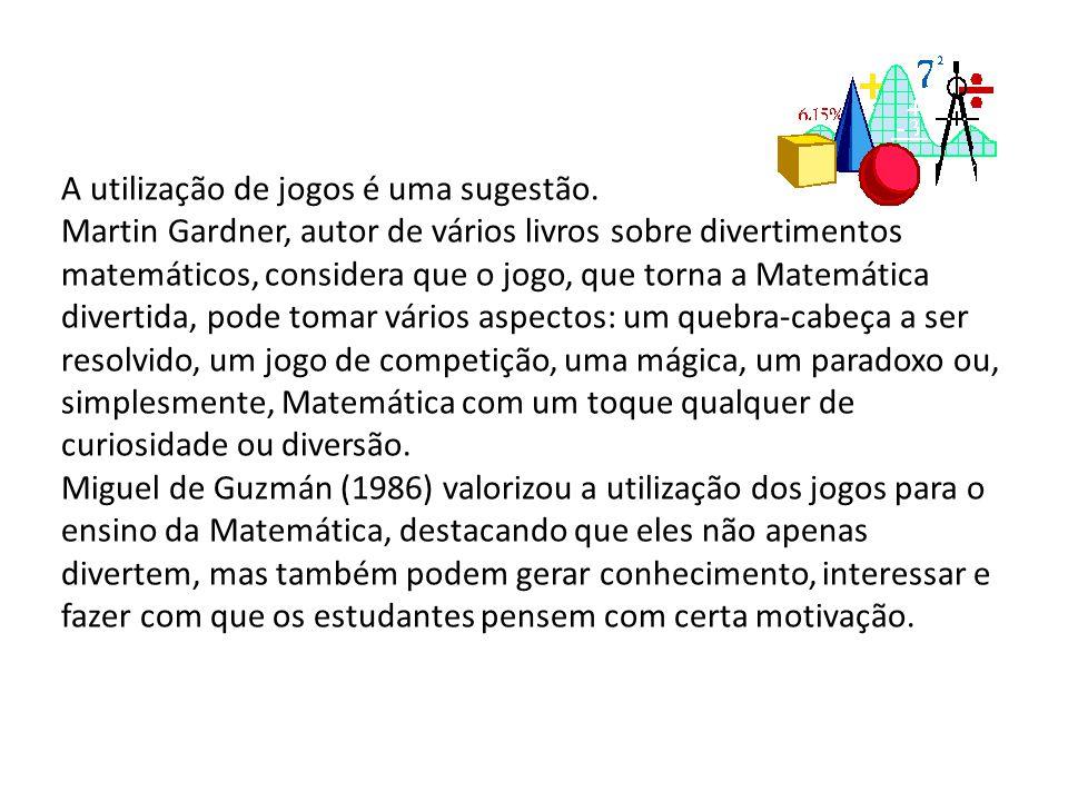 A utilização de jogos é uma sugestão. Martin Gardner, autor de vários livros sobre divertimentos matemáticos, considera que o jogo, que torna a Matemá