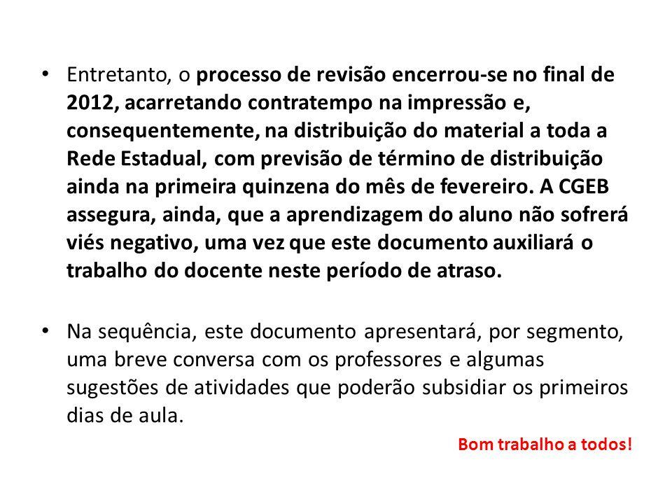 Entretanto, o processo de revisão encerrou-se no final de 2012, acarretando contratempo na impressão e, consequentemente, na distribuição do material